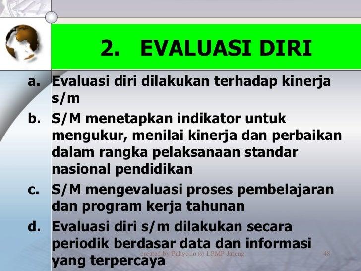 2.  EVALUASI DIRI <ul><li>Evaluasi diri dilakukan terhadap kinerja s/m </li></ul><ul><li>S/M menetapkan indikator untuk me...