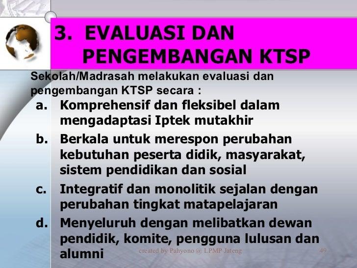 3.  EVALUASI DAN  PENGEMBANGAN KTSP <ul><li>Komprehensif dan fleksibel dalam mengadaptasi Iptek mutakhir </li></ul><ul><li...