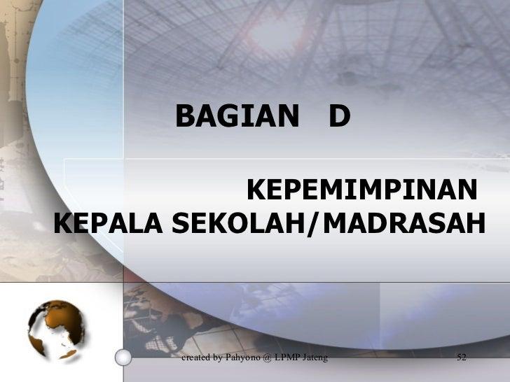 BAGIAN  D KEPEMIMPINAN  KEPALA SEKOLAH/MADRASAH