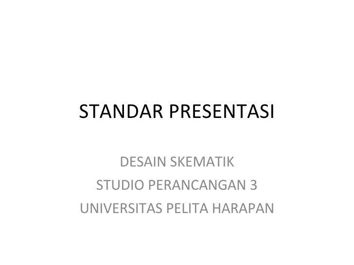 STANDAR PRESENTASI DESAIN SKEMATIK STUDIO PERANCANGAN 3 UNIVERSITAS PELITA HARAPAN