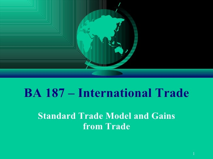 BA 187 – International Trade Standard Trade Model and Gains from Trade