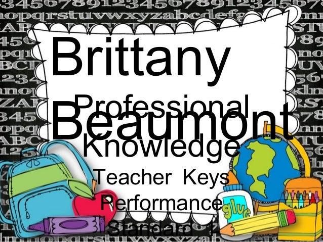 Brittany Professional Beaumont Knowledge Teacher Keys Performance Standard 1