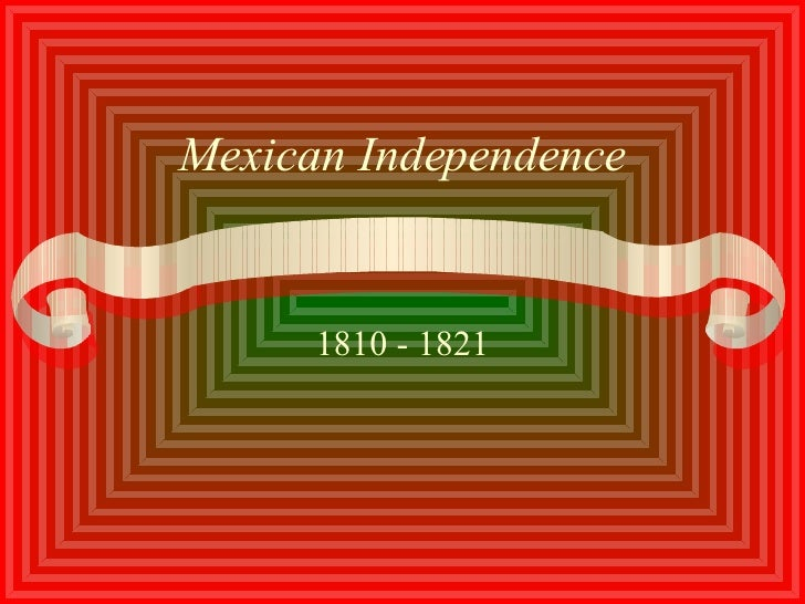 Mexican Independence 1810 - 1821