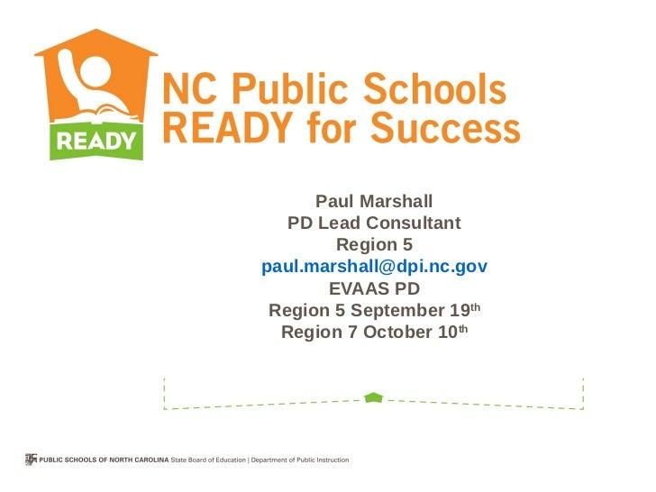 Paul Marshall   PD Lead Consultant        Region 5paul.marshall@dpi.nc.gov       EVAAS PD Region 5 September 19th  Region ...