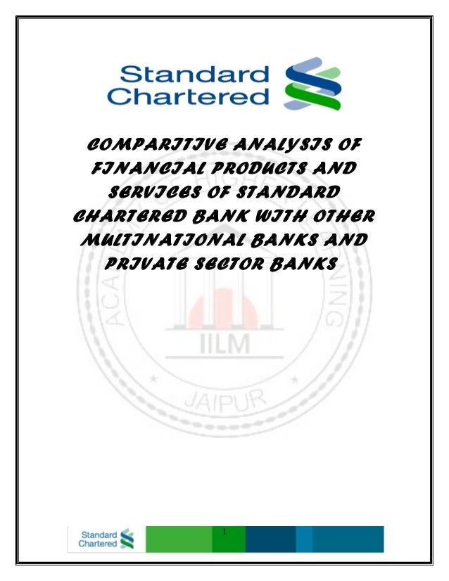 COMPARITIVE ANALYSIS OFFINANCIAL PRODUCTS ANDSERVICES OF STANDARDCHARTERED BANK WITH OTHERMULTINATIONAL BANKS ANDPRIVATE S...