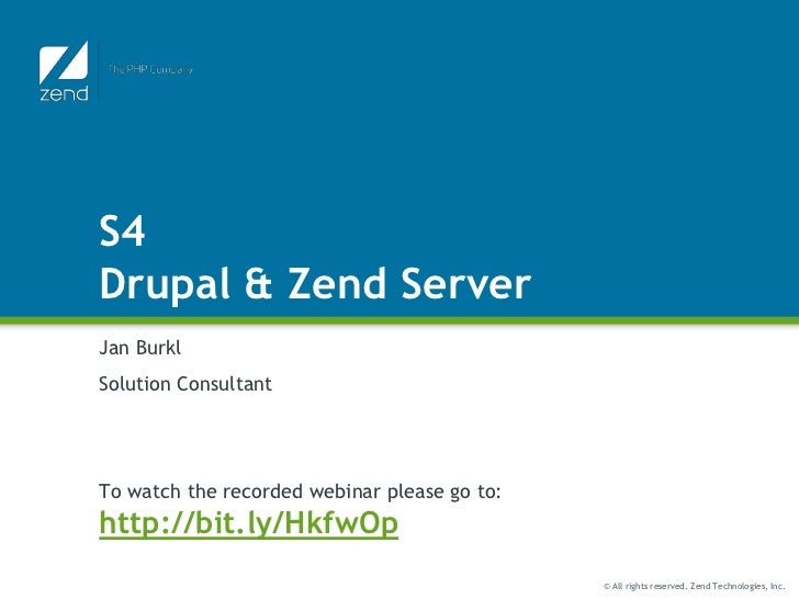 S4Drupal & Zend ServerJan BurklSolution ConsultantTo watch the recorded webinar please go to:http://bit.ly/HkfwOp         ...