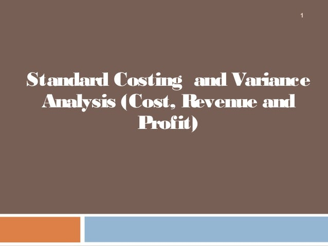 1  Standard Costing and Variance Analysis (Cost, Revenue and Profit)