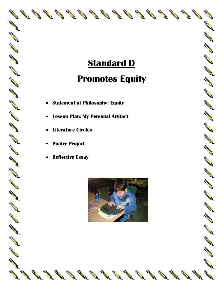 Standard D           Promotes EquityStatement of Philosophy: EquityLesson Plan: My Personal ArtifactLiterature CirclesPoet...