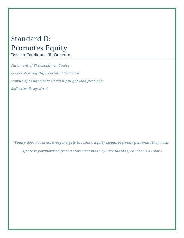 Standard D:Promotes EquityTeacher Candidate: Jill CameronStatement of Philosophy on EquityLesson showing Differentiated Le...