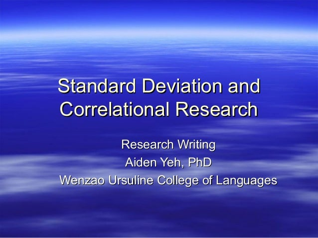 Standard Deviation andCorrelational Research         Research Writing          Aiden Yeh, PhDWenzao Ursuline College of La...