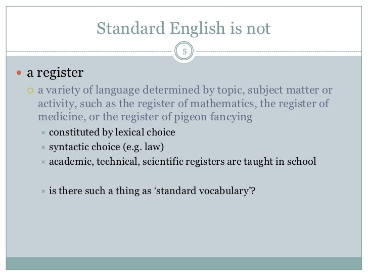 standard english debate Standard english may be the most important variety of english in all sorts of ways: it is the variety normally used in writing, especially printing it is the variety associated with the education system in all the.