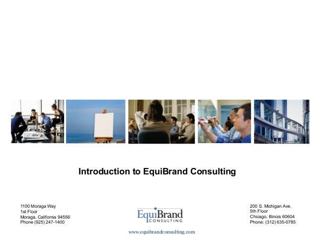 Introduction to EquiBrand Consulting1100 Moraga Way                                                     200 S. Michigan Av...