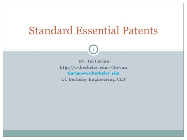 Standard Essential Patents 1 Dr. Tal Lavian http://cs.berkeley.edu/~tlavian tlavian@cs.berkeley.edu UC Berkeley Engineerin...