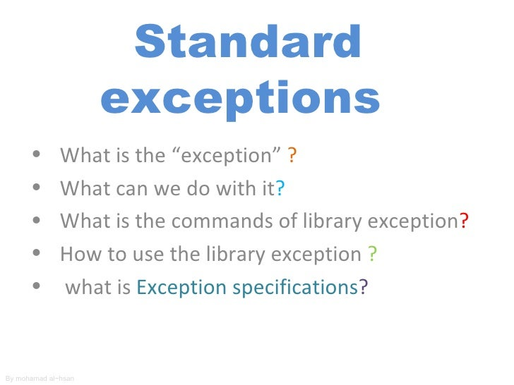 "Standard                     exceptions      •       What is the ""exception"" ?      •       What can we do with it?      •..."