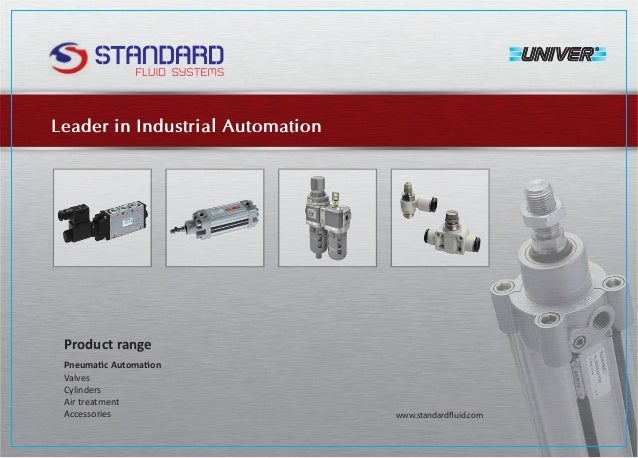 Leader in Industrial Automation www.standardfluid.com P A Valves Cylinders Air treatment Accessories P