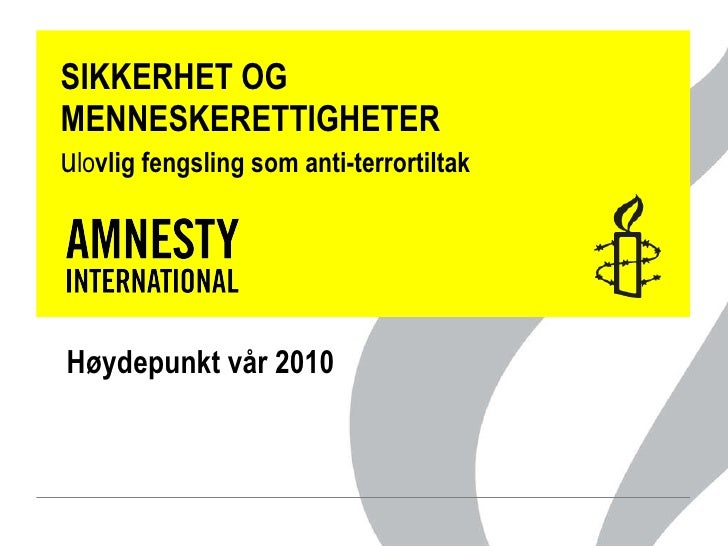 SIKKERHET OG MENNESKERETTIGHETER u lo vlig fengsling som anti-terrortiltak Høydepunkt vår 2010