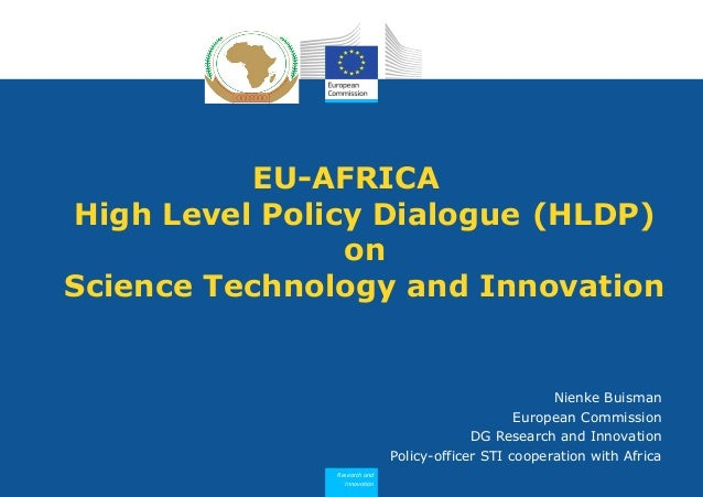 Research and Innovation EU-AFRICA High Level Policy Dialogue (HLDP) on Science Technology and Innovation Nienke Buisman Eu...