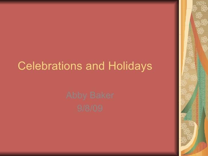 Celebrations and Holidays Abby Baker 9/8/09