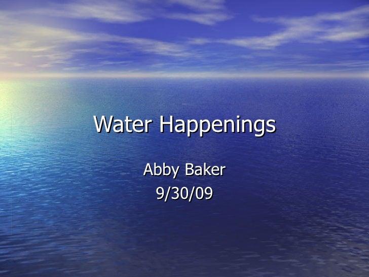 Water Happenings Abby Baker 9/30/09