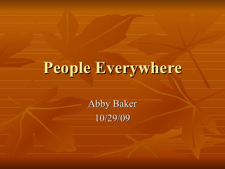 People Everywhere Abby Baker 10/29/09