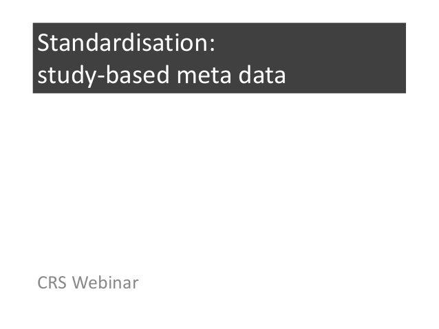 Standardisation: study-based meta data  CRS Webinar