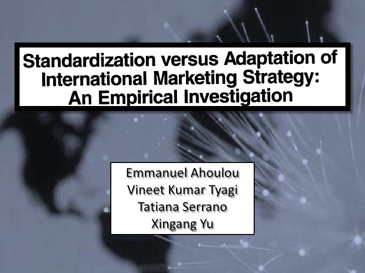 analysis of standardization verses adaptation Advantages standardization is the process by which a company makes it methods, especially its production processes, uniform/identical throughout its organization whereas for adaptation the advantages / disadvantages of standardized international marketing essay sample pages: 3 word count.