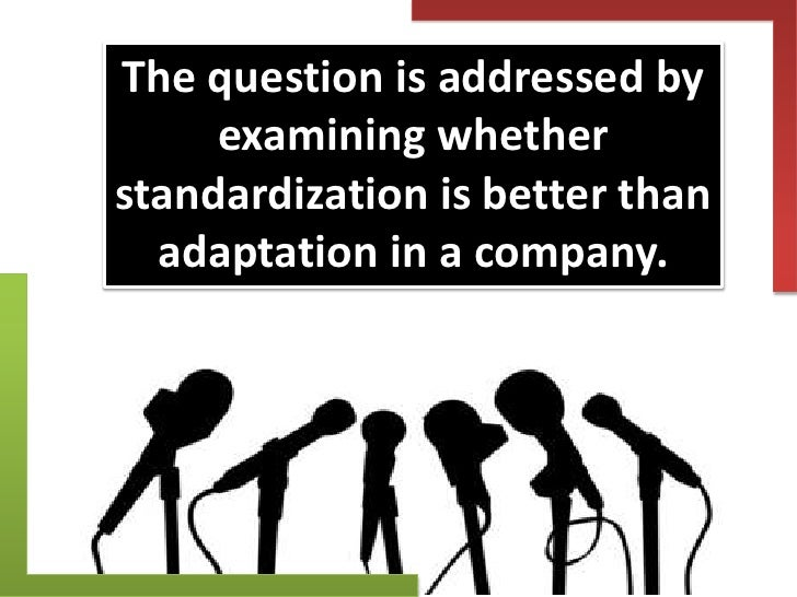 ikea standardization vs adaptation Chapter 13-14 global marketing communications decisions: advertising, public relations standardization vs adaptation four difficulties that compromise an.