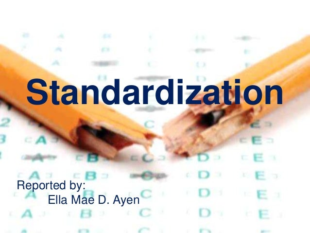 Standardization Reported by: Ella Mae D. Ayen