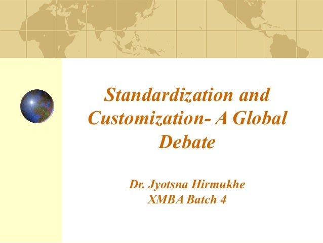 standardisation versus adaptation in a globalisation The standardization versus adaptation marketing essay objective strategy standardisation a firm taking a global approach means they are standardising their.