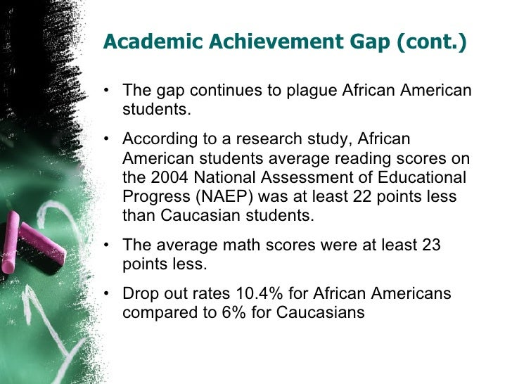 the african american achievement gap Despite gains in college-going and completion rates among african-american students over the past decade, a persistent achievement gap remains and blacks remain underrepresented in the state's public universities, according to a new report by the campaign for college opportunity more african .