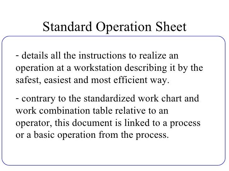 Standard Operation Sheet <ul><li>details all the instructions to realize an operation at a workstation describing it by th...