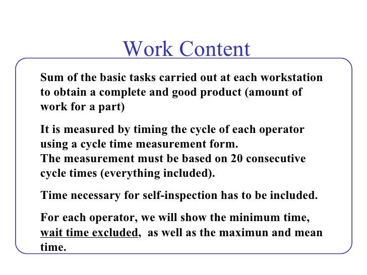 Work Content Sum of the basic tasks carried out at each workstation to obtain a complete and good product (amount of work ...