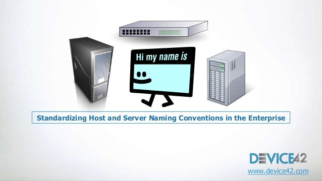Standardizing Host and Server Naming Conventions in the Enterprise  www.device42.com