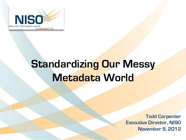 Standardizing Our Messy           Metadata World                                 Todd Carpenter                         ...