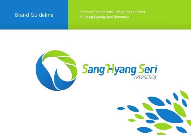 Brand Guideline Pedoman Standarisasi Penggunaan Brand PT. Sang Hyang Seri (Persero)