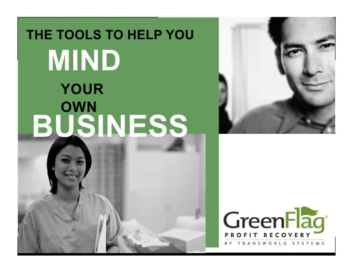THE TOOLS TO HELP YOU        MIND             YOUR             OWN BUSINESS    ® 2009 Transworld Systems Inc. (Rev 1/09) A...