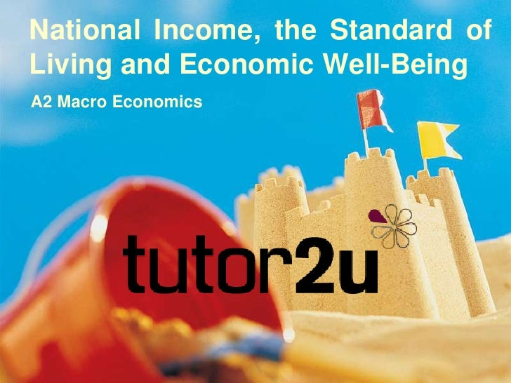 National Income, the Standard of Living and Economic Well-Being<br />A2 Macro Economics<br />