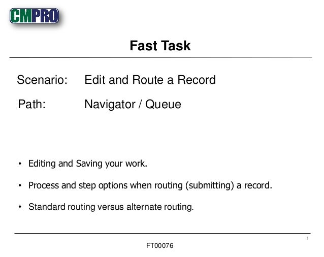 • Editing and Saving your work. • Process and step options when routing (submitting) a record. • Standard routing versus a...