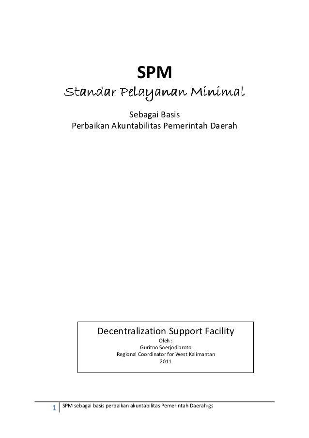 1 SPM sebagai basis perbaikan akuntabilitas Pemerintah Daerah-gs SPM Standar Pelayanan MinimalStandar Pelayanan MinimalSta...