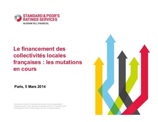 Le financement des collectivités locales françaises : les mutations en cours Paris, 5 Mars 2014  Permission to reprint or ...