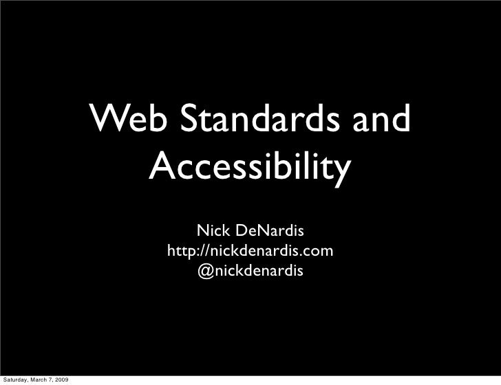 Web Standards and                             Accessibility                                   Nick DeNardis               ...