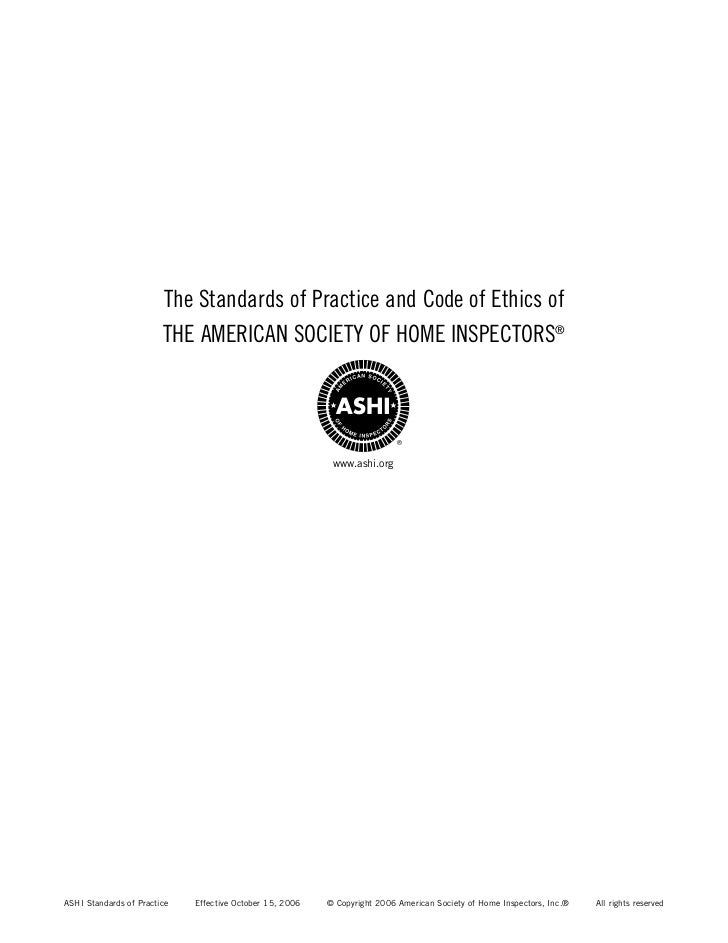 The Standards of Practice and Code of Ethics of                        THE AMERICAN SOCIETY OF HOME INSPECTORS®           ...