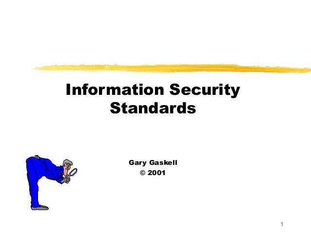 Information Security     Standards       Gary Gaskell         © 2001                       1