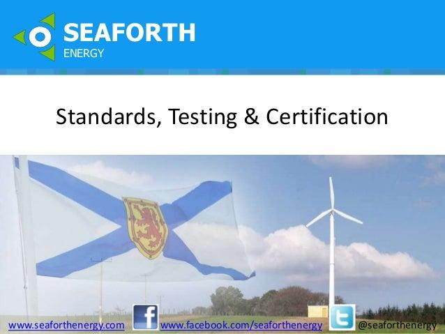 SEAFORTH          ENERGY         Standards, Testing & Certificationwww.seaforthenergy.com   www.facebook.com/seaforthenerg...