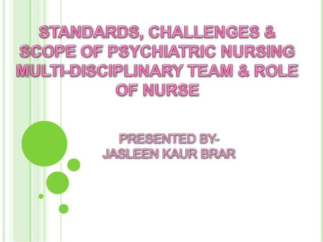 THE STANDARDS OF PSYCHIATRIC NURSING  The Standards of Psychiatric Nursing describes, in broad terms, the expected level ...