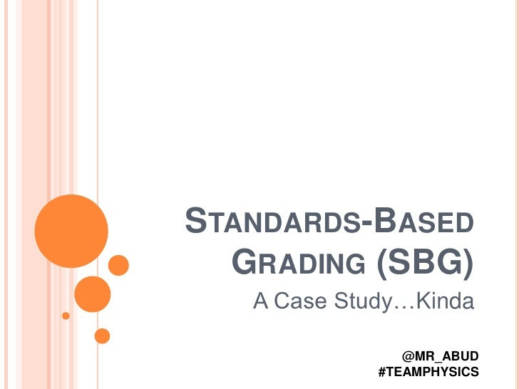 Standards-Based Grading (SBG)<br />A Case Study…Kinda<br />@MR_ABUD <br />#TEAMPHYSICS<br />