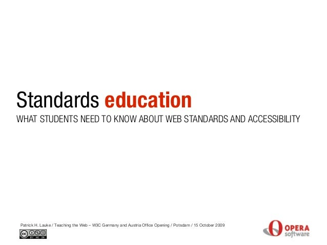 Standards education Patrick H. Lauke / Teaching the Web – W3C Germany and Austria Office Opening / Potsdam / 15 October 20...