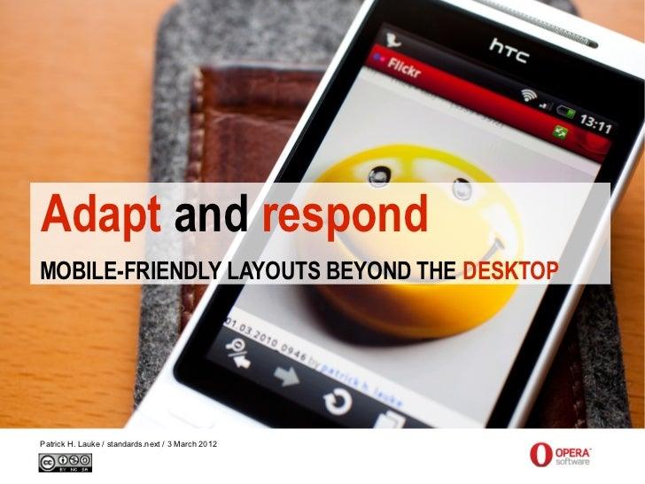 Adapt and respondMOBILE-FRIENDLY LAYOUTS BEYOND THE DESKTOPPatrick H. Lauke / standards.next / 3 March 2012