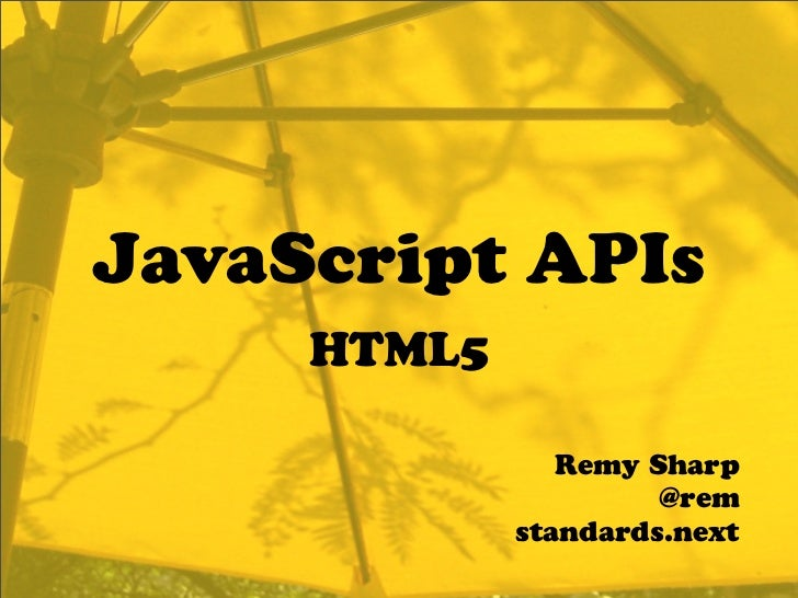 JavaScript APIs      HTML5                  Remy Sharp                       @rem              standards.next
