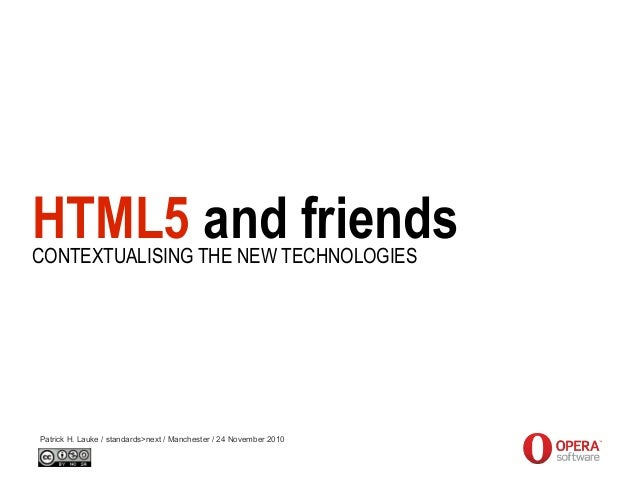 HTML5 and friends Patrick H. Lauke / standards>next / Manchester / 24 November 2010 CONTEXTUALISING THE NEW TECHNOLOGIES